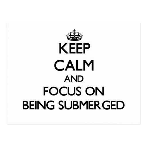 Keep Calm and focus on Being Submerged Post Card