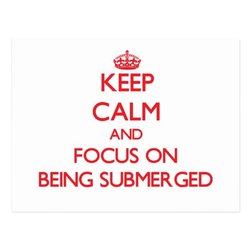 Keep Calm and focus on Being Submerged Postcards