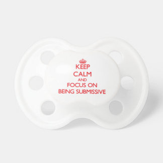 Keep Calm and focus on Being Submissive Pacifiers
