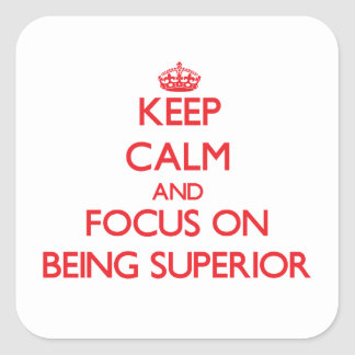Keep Calm and focus on Being Superior Square Stickers