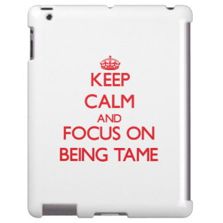 Keep Calm and focus on Being Tame