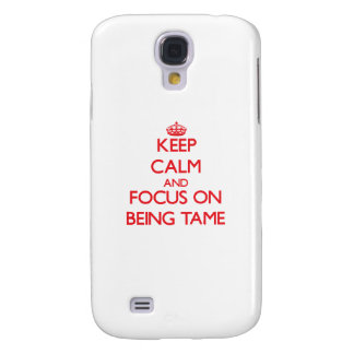 Keep Calm and focus on Being Tame Galaxy S4 Cover