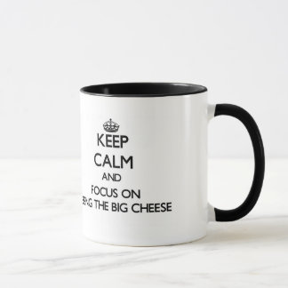 Keep Calm and focus on Being The Big Cheese Mug