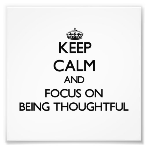 Keep Calm and focus on Being Thoughtful Photo Art