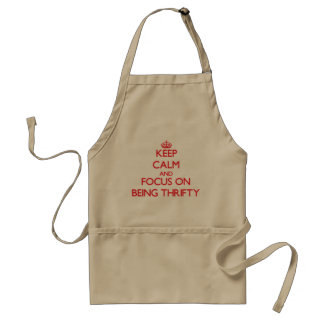 Keep Calm and focus on Being Thrifty Aprons