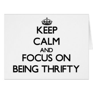 Keep Calm and focus on Being Thrifty Cards