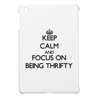 Keep Calm and focus on Being Thrifty iPad Mini Covers