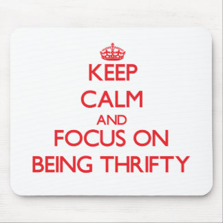 Keep Calm and focus on Being Thrifty Mouse Pad