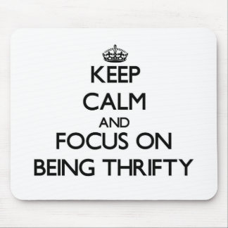 Keep Calm and focus on Being Thrifty Mouse Pads