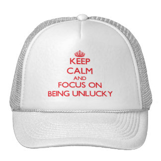Keep Calm and focus on Being Unlucky Hat