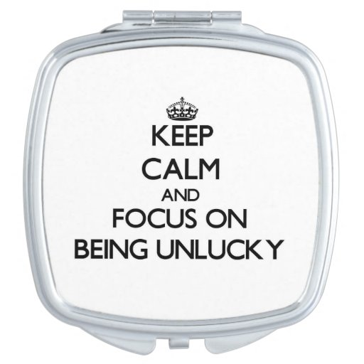 Keep Calm and focus on Being Unlucky Vanity Mirrors