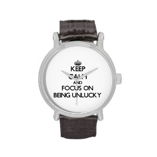 Keep Calm and focus on Being Unlucky Wrist Watch