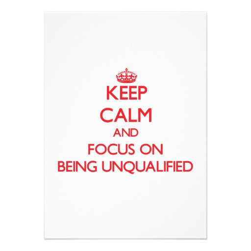 Keep Calm and focus on Being Unqualified Custom Invitation