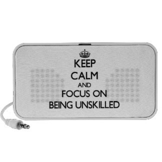 Keep Calm and focus on Being Unskilled Notebook Speakers