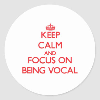 Keep Calm and focus on Being Vocal Round Sticker
