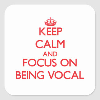 Keep Calm and focus on Being Vocal Square Sticker