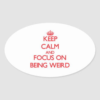 Keep Calm and focus on Being Weird Oval Stickers
