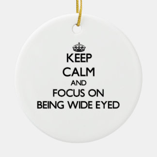 Keep Calm and focus on Being Wide-Eyed Christmas Ornaments