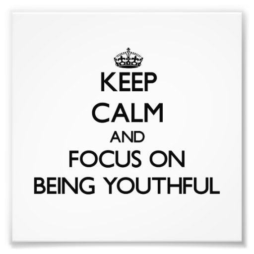 Keep Calm and focus on Being Youthful Photographic Print