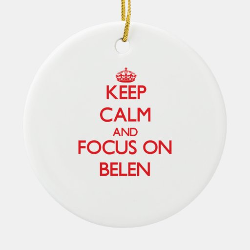 Keep Calm and focus on Belen Christmas Ornament