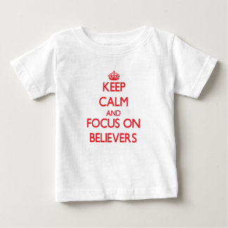 Keep Calm and focus on Believers T Shirts