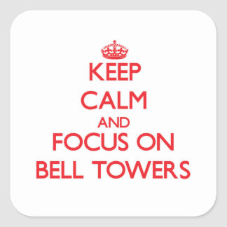 Keep Calm and focus on Bell Towers Square Sticker