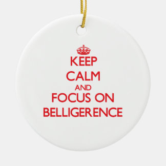 Keep Calm and focus on Belligerence Christmas Ornament