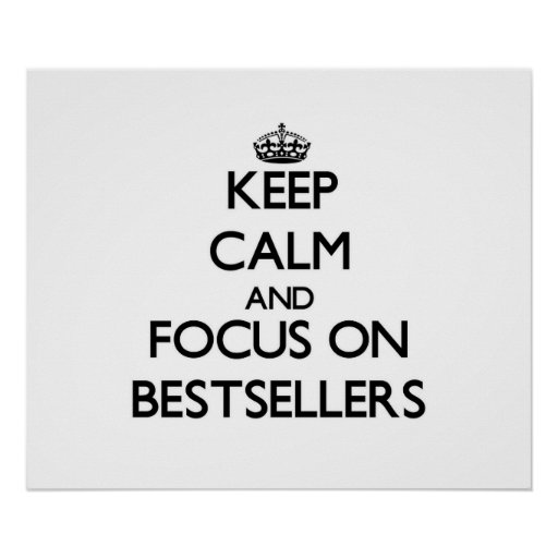 Keep Calm and focus on Bestsellers Posters