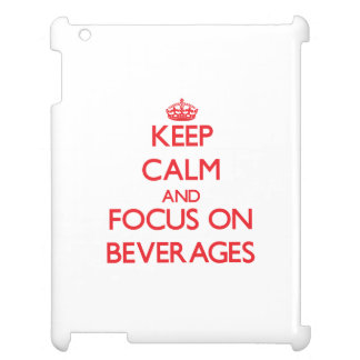 Keep Calm and focus on Beverages Case For The iPad
