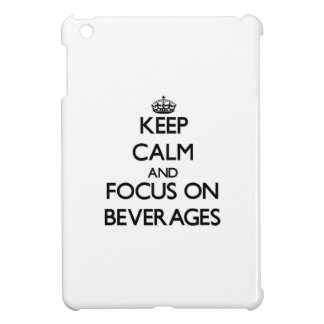 Keep Calm and focus on Beverages Case For The iPad Mini