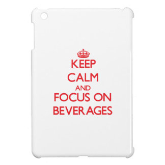 Keep Calm and focus on Beverages Cover For The iPad Mini