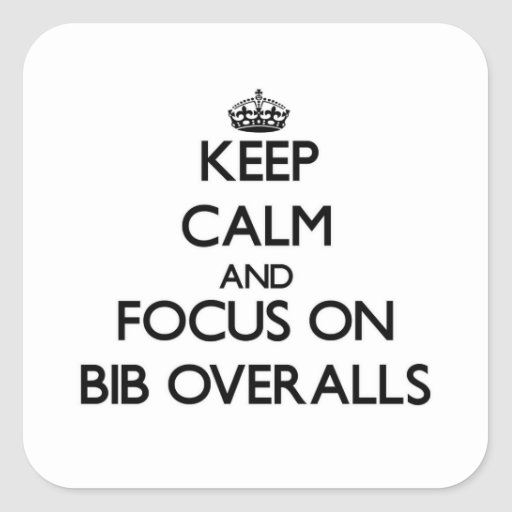 Keep Calm and focus on Bib Overalls Square Sticker