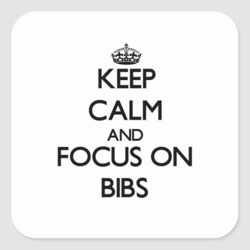 Keep Calm and focus on Bibs Square Sticker