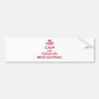 Keep Calm and focus on Bieng Quotable Bumper Sticker