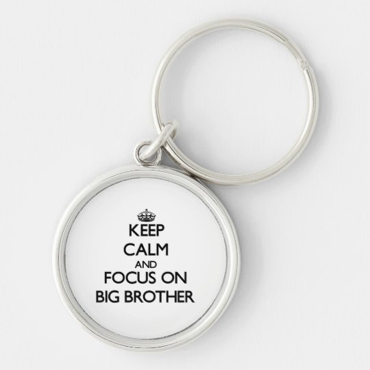 Keep Calm and focus on Big Brother Silver-Colored Round Key Ring