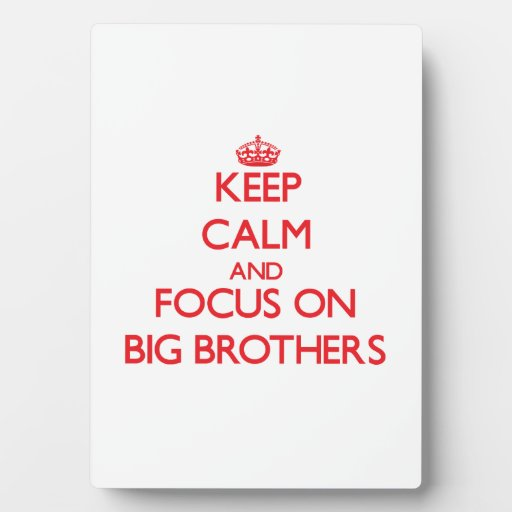 Keep Calm and focus on Big Brothers Plaque
