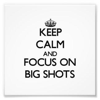 Keep Calm and focus on Big Shots Photographic Print