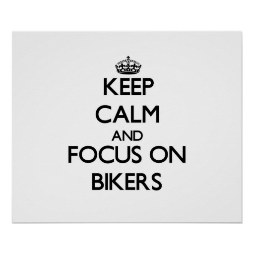 Keep Calm and focus on Bikers Posters