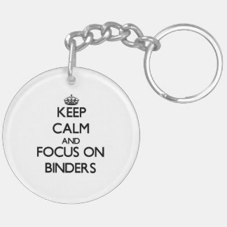 Keep Calm and focus on Binders Acrylic Key Chains