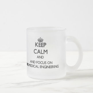 Keep calm and focus on Biomedical Engineering Mugs