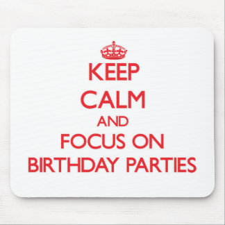 Keep Calm and focus on Birthday Parties Mousepad