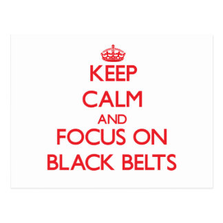 Keep Calm and focus on Black Belts Post Card