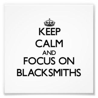 Keep Calm and focus on Blacksmiths Photograph