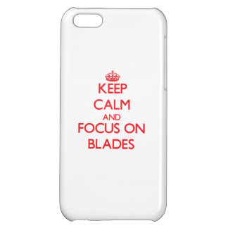 Keep Calm and focus on Blades Cover For iPhone 5C