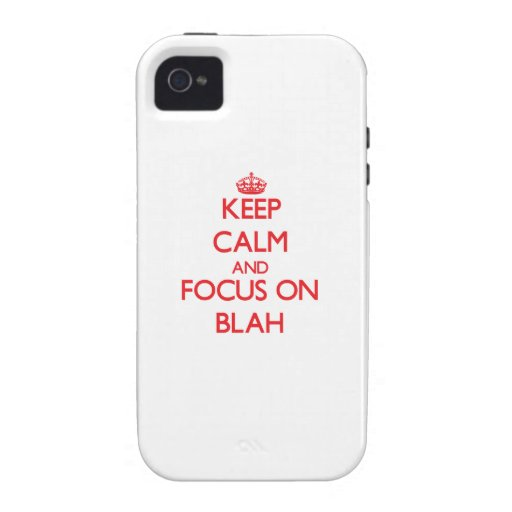 Keep Calm and focus on Blah Vibe iPhone 4 Case