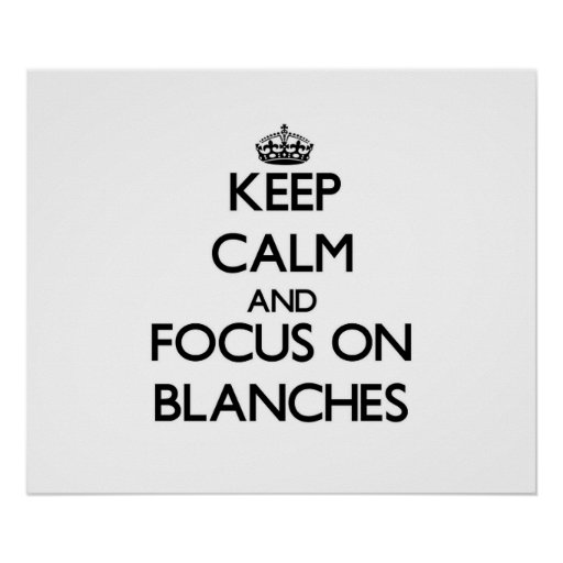 Keep Calm and focus on Blanches Poster