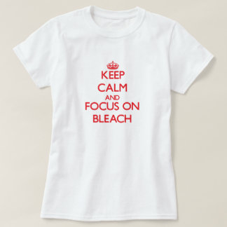 Keep Calm and focus on Bleach Shirt