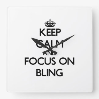 Keep Calm and focus on Bling Square Wallclock