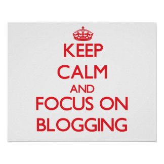 Keep calm and focus on Blogging Print