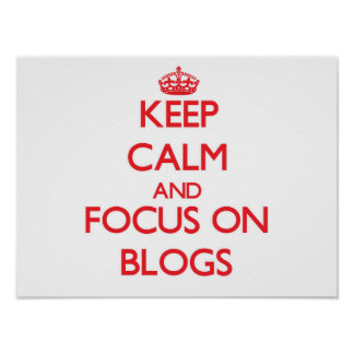 Keep Calm and focus on Blogs Poster